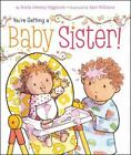 You're Getting a Baby Sister! by Sheila Sweeny Higginson (2012, Board Book)