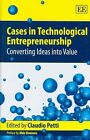 Cases in Technological Entrepreneurship: Converting Ideas into Value by Edward Elgar Publishing Ltd (Hardback, 2009)