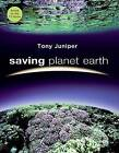 Saving Planet Earth by Tony Juniper (Hardback, 2007)
