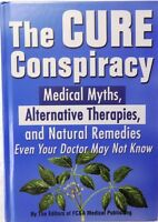 Cure Conspiracy: Medical Myths Alternative Therapies And Natural Remedies