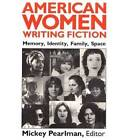 American Women Writing Fiction: Memory, Identity, Family, Space by Mickey Pearlman (Paperback, 1989)