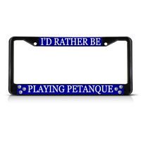 I'd Rather Be Petanque Black Metal Heavy Duty License Plate Frame Tag Border