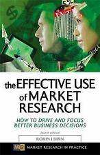 The Effective Use of Market Research: How to Drive and Focus Better Bu-ExLibrary