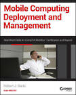 Mobile Computing Deployment and Management: Real World Skills for CompTIA Mobility+ Certification and Beyond by Robert J. Bartz (Paperback, 2015)