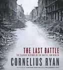 The Last Battle: The Classic History of the Battle for Berlin by Cornelius Ryan (CD-Audio, 2012)