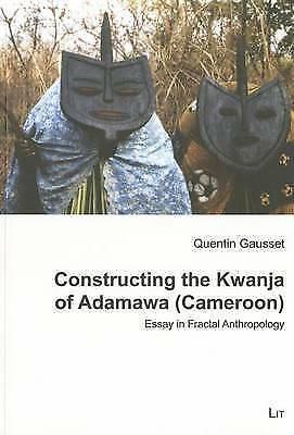 Constructing the Kwanja of Adamawa (Cameroon)  Essay in Fractal Anthropology (Et