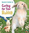 Bunny's Guide to Caring for Your Rabbit by Anita Ganeri (Hardback, 2013)