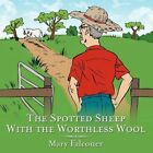 Spotted Sheep With The Worthless Wool 9781452096360 by Mary Falconer Paperback