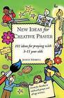 New Ideas for Creative Prayer: 101 Ideas for Praying with 3-11 Year Olds by Judith Merrell (Paperback, 2002)