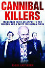 Cannibal Killers: Monsters with an Appetite for Murder and a Taste for Human Flesh by Chloe Castleden (Paperback / softback, 2010)