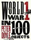 World War I in 100 Objects by Peter Doyle (Hardback, 2014)