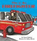 This Is the Firefighter [Board Book] by Laura Godwin (Board book, 2015)
