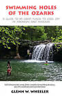 Swimming Holes of the Ozarks: A Guide to 85 Great Places to Cool Off in Arkansas and Missouri by Glenn W Wheeler (Paperback / softback, 2010)