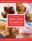 The Only Bake Sale Cookbook You'll Ever Need: 201 Mouthwatering, Kid-Pleasing Treats by Laurie Goldrich Wolf, Pam Abrams (Paperback / softback, 2008)