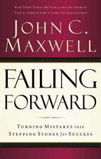 Failing Forward : Turning Mistakes into Stepping Stones for Success by John C. Maxwell (2007, Paperback)
