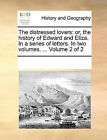 The Distressed Lovers: Or, the History of Edward and Eliza. in a Series of Letters. in Two Volumes. ... Volume 2 of 2 by Multiple Contributors (Paperback / softback, 2010)