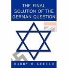 The Final Solution of the German Question by Harry M Geduld (Paperback, 2008)