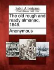 The Old Rough and Ready Almanac, 1849. by Gale, Sabin Americana (Paperback / softback, 2012)