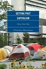 Getting Past Capitalism: History, Vision, Hope by Cynthia Kaufman (Paperback, 2013)