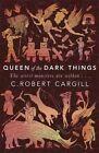 Queen of the Dark Things by C. Robert Cargill (Paperback, 2015)