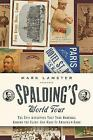 Spalding's World Tour : The Epic Adventure That Took Baseball Around the Globe - and Made It America's Game by Mark Lamster (2006, Hardcover)