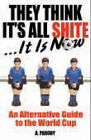 They Think it's All Shite: An Alternative Guide to the World Cup by A. Parody (Paperback, 2006)