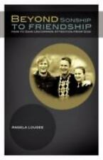 Beyond Sonship to Friendship : How to Gain Uncommon Attention from God by...