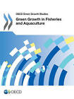 Green Growth in Fisheries and Aquaculture by Organisation for Economic Co-Operation and Development (Paperback, 2015)