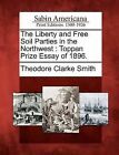 The Liberty and Free Soil Parties in the Northwest: Toppan Prize Essay of 1896. by Theodore Clarke Smith (Paperback / softback, 2012)