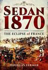 Sedan 1870: The Eclipse of France by Douglas Fermer (Paperback, 2015)
