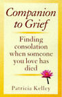 Companion to Grief: Finding Consolation When Someone You Love Has Died by Patricia Kelley (Paperback, 1997)