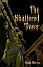 The Shattered Tower by Kevin Morris (Paperback / softback, 2001)