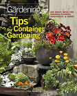 Tips for Container Gardening: 300 Great Ideas for Growing Flowers, Vegetables, & Herbs by Taunton Press Inc (Paperback, 2011)