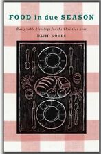 Food in Season : Daily Table Blessings for the Christian Year by David Goode...