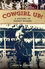 Cowgirl Up!: A History of Rodeo Women by Heidi Thomas (Paperback, 2014)