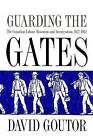 Guarding the Gates: The Canadian Labour Movement and Immigration, 1872-1934 by David Goutor (Hardback, 2007)