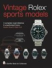 Vintage Rolex Sports Models : A Complete Visual Reference and Unauthorized History by Nick Urul and Martin Skeet (2001, Hardcover)