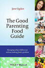 The Good Parenting Food Guide: Managing What Children Eat Without Making Food a Problem by Jane Ogden (Paperback, 2014)