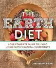 The Earth Diet: Your Complete Guide to Living Using Earth's Natural Ingredients by Liana Werner-Gray (Paperback, 2014)
