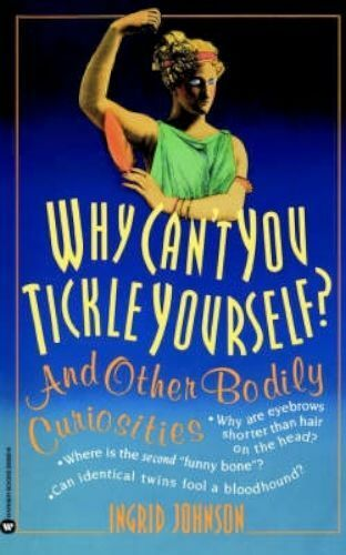 1 of 1 - Why Can't You Tickle Yourself: And Other Bodily Curiosities-ExLibrary