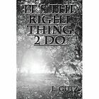 It's The Right Thing 2 Do 9781478723189 by L Gutz Paperback