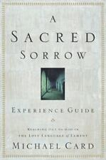 A Sacred Sorrow Experience Guide: Reaching Out to God in the Lost Language of La