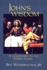 John's Wisdom : A Commentary on the Fourth Gospel by Ben, III Witherington...