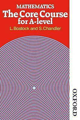 Mathematics - The Core Course for A Level by Bostock, L.|Chandler, F. S. (Paperb