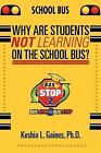 Why Are Students Not Learning on the School Bus?: The Future of Learning Outside the Classroom in American Schools by Keshia L Gaines Ph D (Paperback / softback, 2012)