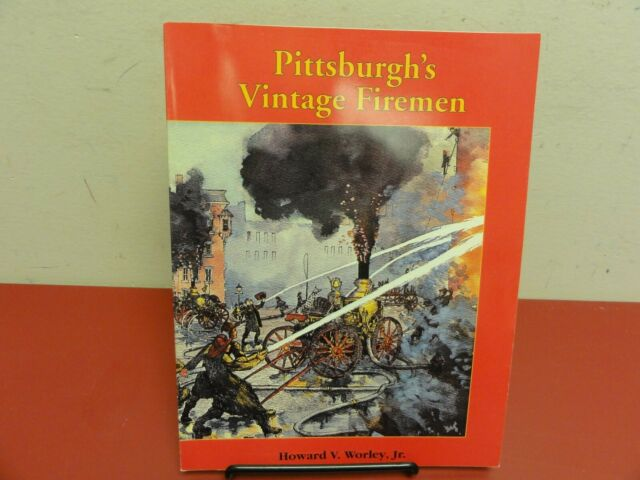 Pittsburgh's Vintage Firemen  PB  Howard Worley, Jr. First Edition, Signed 1997
