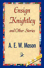 Ensign Knightley and Other Stories by A E W Mason (Hardback, 2007)