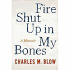 Fire Shut Up in My Bones by Charles M. Blow (Paperback, 2014)