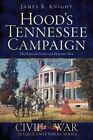 Hood's Tennessee Campaign: The Desperate Venture of a Desperate Man by James R Knight (Paperback / softback, 2014)