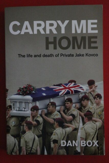 CARRY ME HOME - LIFE & DEATH OF PRIVATE JAKE KOVCO by Dan Box (Paperback, 2008)